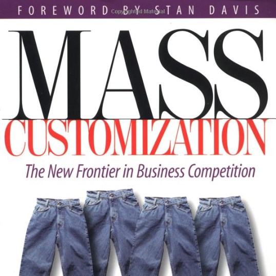 Joseph Pine - Mass Customization: The New Frontier in Business Competition