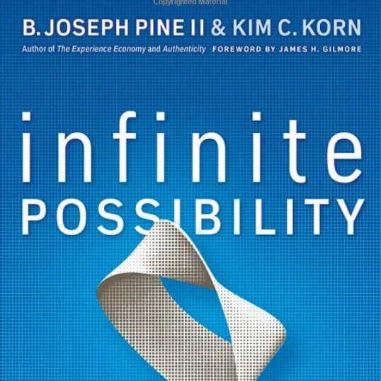 Joseph Pine - Infinite Possibility: Creating Customer Value on the Digital Frontier