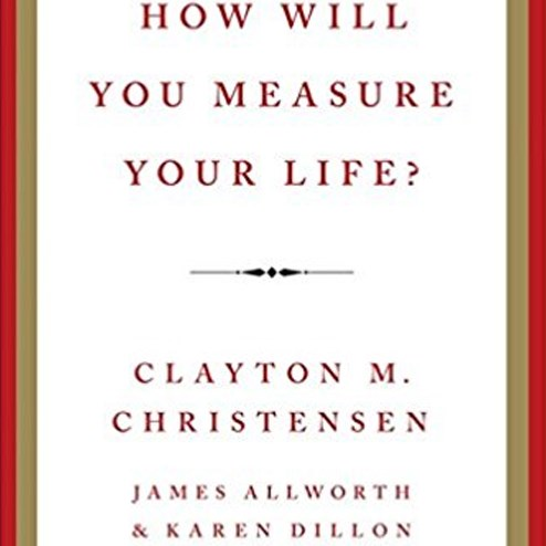 How will you Measure your Lifeby Clayton Christensen