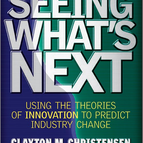 Seeing What's Next by Clayton Christensen